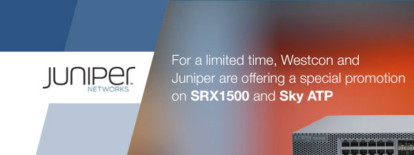 For a limited time, Westcon and Juniper are offering a special promotion on SRX1600 and Sky ATP.